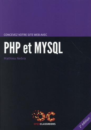 Couverture du livre « Concevez votre site web avec PHP et MySQL (2e édition) » de Mathieu Nebra aux éditions Openclassrooms