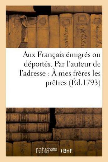Couverture du livre « Aux Franc?Ais Emigres Ou Deportes. Par L'Auteur De L'Adresse : A Mes Freres Les Pretres Exiles » de Xxx aux éditions Hachette Bnf