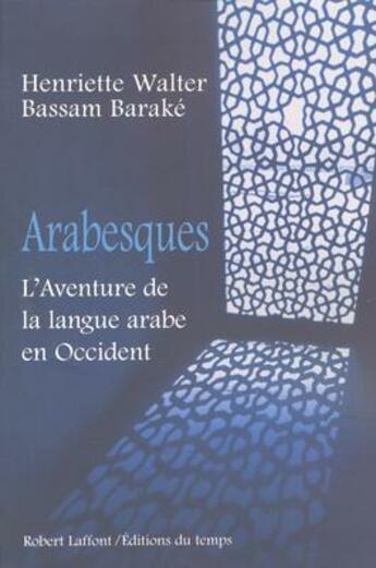 Couverture du livre « Arabesques ; l'aventure de la langue arabe en Occident » de Henriette Walter et Bassam Barake aux éditions Robert Laffont