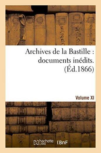 Couverture du livre « Archives De La Bastille : Documents Inedits. Vol. 11 » de 0 aux éditions Hachette Bnf
