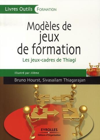 Couverture du livre « Modèles de jeux de formation. les jeux-cadres de thiagi » de Hourst B Thiaga aux éditions Organisation