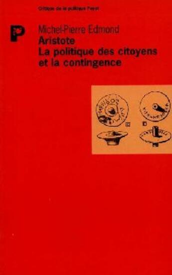 Couverture du livre « Aristote ; la politique des citoyens et la contingence » de Michel-Pierre Edmond aux éditions Payot