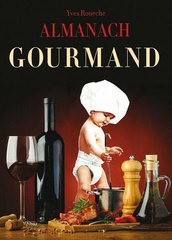 Couverture du livre « Almanach gourmand 2015 » de Yves Roueche aux éditions Communication Presse Edition