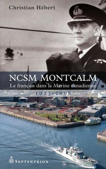 Couverture du livre « NCSM Montcalm ; le français dans la marine canadienne, 1923-2008 » de Christian Hebert aux éditions Pu Du Septentrion