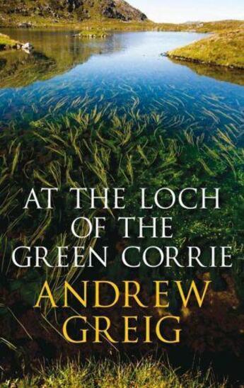 Couverture du livre « At the Loch of the Green Corrie » de Andrew Greig aux éditions Quercus Publishing Digital