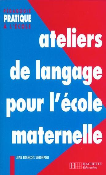 Couverture du livre « Ateliers de langage pour l'école maternelle (édition 1995) » de Simonpoli-J.F aux éditions Hachette Education