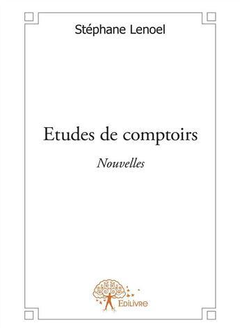 Couverture du livre « Études de comptoirs » de Stephane Lenoel aux éditions Edilivre-aparis