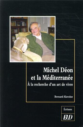 Couverture du livre « Michel Déon et la Méditerranée ; à la recherche d'un art de vivre » de Bernard Alavoine aux éditions Pu De Dijon
