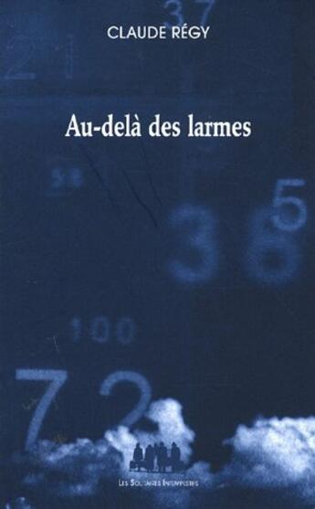 Couverture du livre « Au-delà des larmes » de Claude Regy aux éditions Solitaires Intempestifs