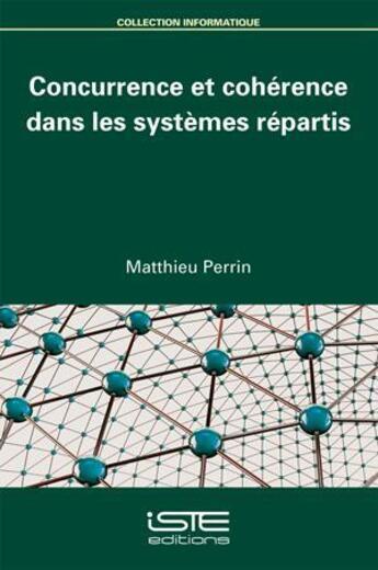 Couverture du livre « Concurrence et cohérence dans les systèmes répartis » de Matthieu Perrin aux éditions Iste