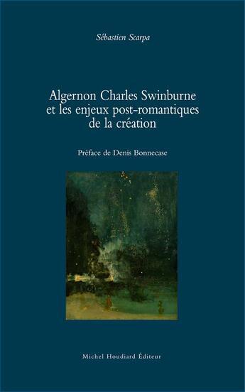 Couverture du livre « Algernon Charles Swinburne et les enjeux post-romantiques » de Sebastien Scarpa aux éditions Michel Houdiard