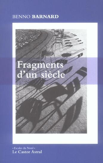 Couverture du livre « Fragments d'un siecle » de Benno Barnard aux éditions Castor Astral