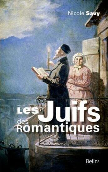 Couverture du livre « Les juifs des romantiques » de Nicole Savy aux éditions Belin