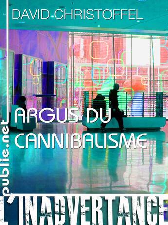 Couverture du livre « Argus du cannibalisme » de Christoffel David aux éditions Publie.net