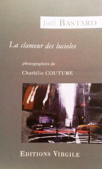 Couverture du livre « La clameur des lucioles » de Joel Bastard aux éditions Virgile