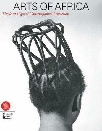 Couverture du livre « Arts Of Africa : The Contemporary Collection Of Jean Pigozzi /Anglais » de Magnin Andre aux éditions Skira