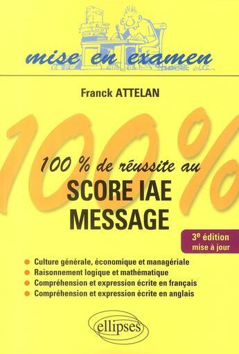 Couverture du livre « 100% de réussite au score IAE message (3e édition) » de Franck Attelan aux éditions Ellipses Marketing