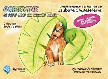 Couverture du livre « Grisemine ; le petit chat qui voulait voler » de Isabelle Chatel Merlier aux éditions Argemmios