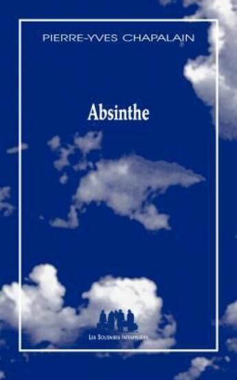Couverture du livre « Absinthe » de Pierre-Yves Chapelin aux éditions Solitaires Intempestifs