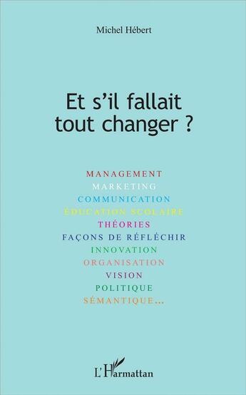 Couverture du livre « Et s'il fallait tout changer ? » de Michel Hebert aux éditions L'harmattan
