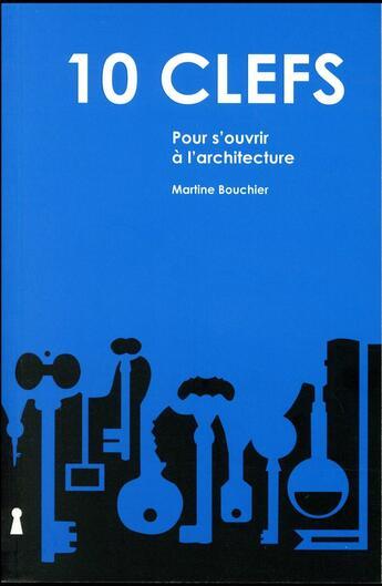 Couverture du livre « 10 clefs pour s'ouvrir à l'architecture » de Martine Bouchier aux éditions Archibooks