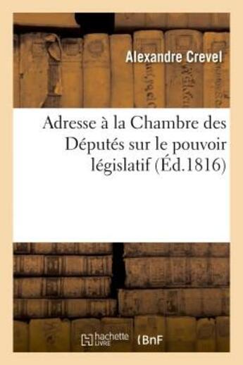 Couverture du livre « Adresse a la chambre des deputes sur le pouvoir legislatif et l'influence du budget de 1817 » de Crevel Alexandre aux éditions Hachette Bnf