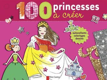Couverture du livre « 100 princesses à créer » de Collectif aux éditions Pere Castor