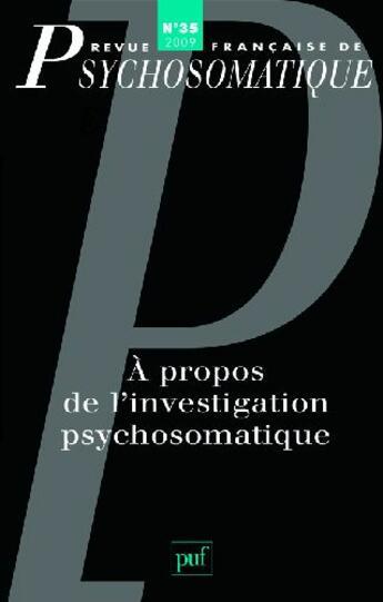 Couverture du livre « Revue Francaise De Psychosomatique T.35 ; A Propos De L'Investigation Psychosomatique » de Collectif aux éditions Puf