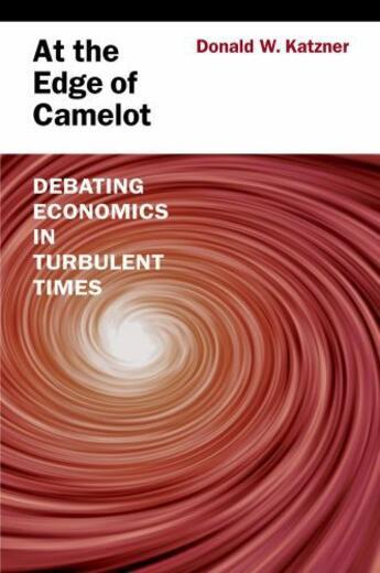 Couverture du livre « At the Edge of Camelot: Debating Economics in Turbulent Times » de Katzner Donald W aux éditions Oxford University Press Usa