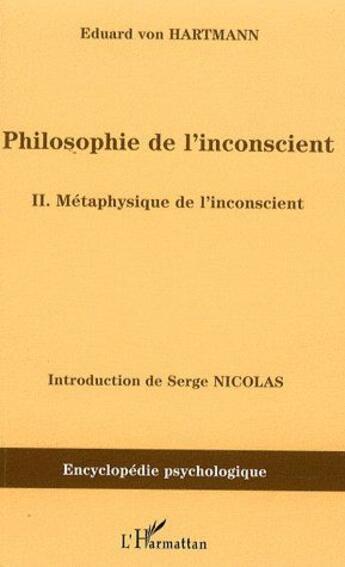 Couverture du livre « Philosophie de l'inconscient t.2 ; métaphysique de l'inconscient » de Eduard Von Hartmann aux éditions L'harmattan