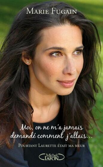 Couverture du livre « Moi, on ne m'a jamais demandé comment j'allais... ; pourtant Laurette était ma soeur » de Marie Fugain aux éditions Michel Lafon
