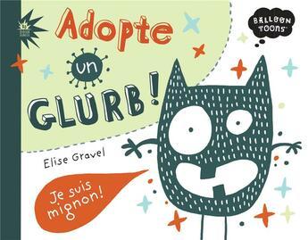 Couverture du livre « Adopte un glurb » de Elise Gravel aux éditions Didier Jeunesse