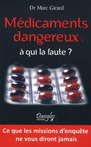Couverture du livre « Médicaments dangereux : à qui la faute ? » de Marc Girard aux éditions Dangles
