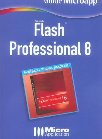 Couverture du livre « Flash® Professional 8 ; Pour Reussir Ses Premiers Pas Dans La Creation D'Animations Pour Le Web! » de Francois Houste aux éditions Micro Application