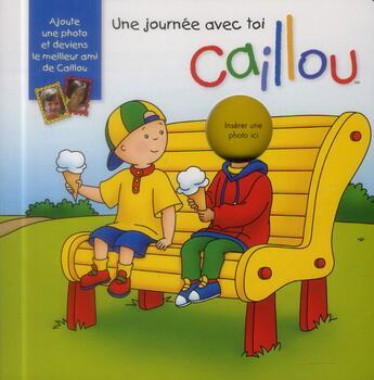 Couverture du livre « Caillou ; une journée avec toi » de Anne Paradis aux éditions Chouette
