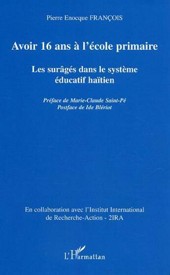 Couverture du livre « Avoir 16 ans à l'ecole primaire ; les surâgés dans le système éducatif haïtien » de Pierre-Enocque Francois aux éditions L'harmattan