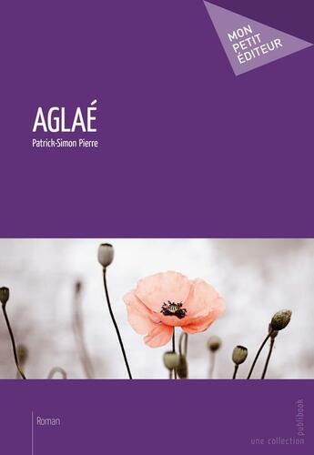 Couverture du livre « Aglaé » de Patrick-Simon Pierre aux éditions Publibook