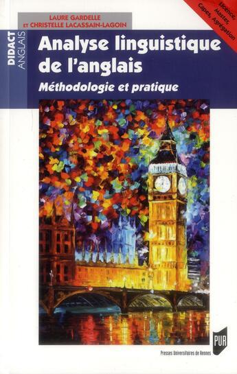 Couverture du livre « Analyse linguistique de l'anglais ; méthodologie et pratique » de Laure Gardelle et Christelle Lacassain-Lagoin aux éditions Pu De Rennes