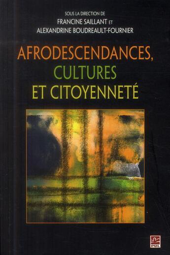 Couverture du livre « Afrodescendances, Cultures Et Citoyennete » de Francine Saillant aux éditions Presses De L'universite De Laval