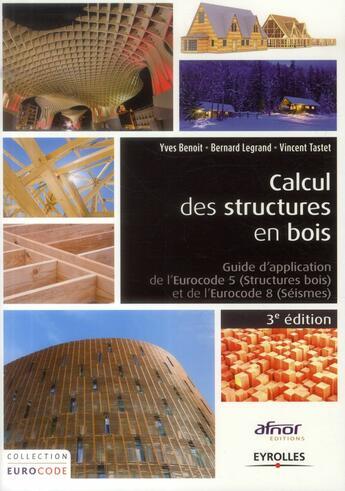 Couverture du livre « Calcul des structures en bois ; guide d'application de l'eurocode 5 et de l'eurocode 8 (3e édition) » de Collectif aux éditions Eyrolles
