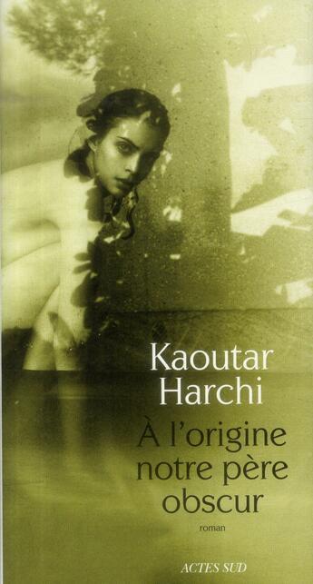 Couverture du livre « à l'origine notre père obscur » de Kaoutar Harchi aux éditions Actes Sud