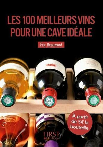 Couverture du livre « 100 meilleurs vins pour une cave idéale » de Eric Beaumard aux éditions First