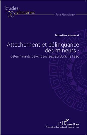 Couverture du livre « Attachement et délinquance des mineurs : déterminants psychosociaux au Burkina Faso » de Sebastien Yougbare aux éditions L'harmattan