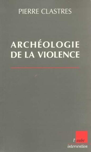 Couverture du livre « Archeologie De La Violence » de Pierre Clastres aux éditions Editions De L'aube