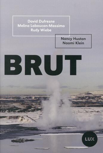 Couverture du livre « Brut ; la ruée vers l'or noir » de Nancy Huston et Naomi Klein aux éditions Lux Canada