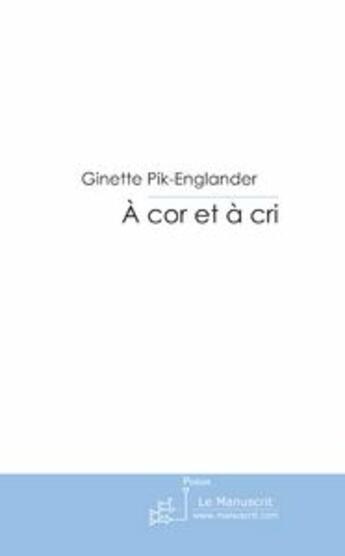 Couverture du livre « à cor et à cri » de Ginette Pik-Englander aux éditions Le Manuscrit