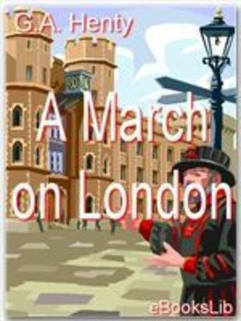 Couverture du livre « A March on London » de G.A. Henty aux éditions Ebookslib