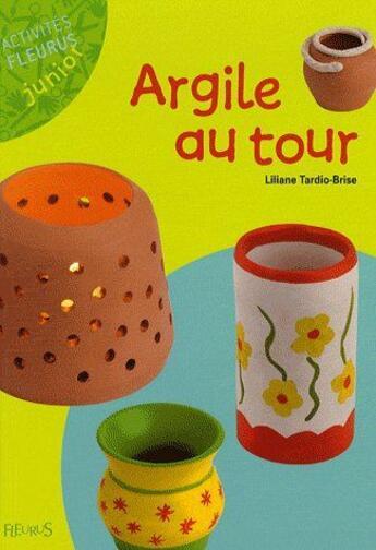 Couverture du livre « Argile au tour » de Liliane Tardio-Brise aux éditions Fleurus