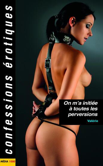 Couverture du livre « Confessions érotiques ; on m'a initiée à toutes les perversions » de Valerie aux éditions Media 1000