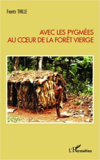 Couverture du livre « Avec les pygmées au coeur de la forêt vierge » de Frantz Thille aux éditions Harmattan